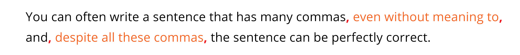 You can often write a sentence that has many commas, even without meaning to, and, despite all these commas, the sentence can be perfectly correct.